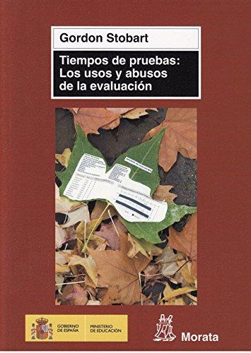 Tiempos de pruebas: Los usos y abusos de la evaluación (Coedición Ministerio de Educación) por Gordon Stobart