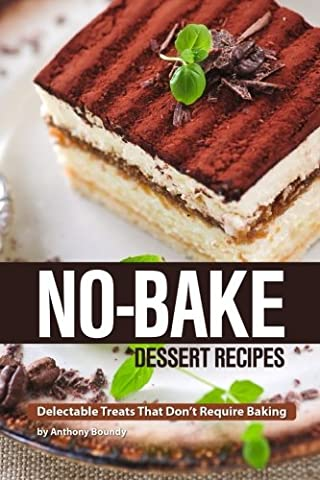 No-Bake Dessert Recipes: Delectable Treats That Don't Require