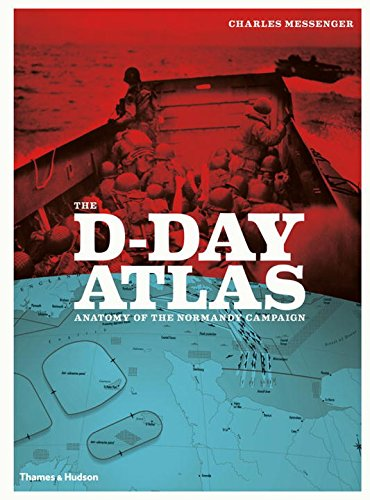 The D-Day Atlas: Anatomy of the Normandy Campaign por Charles Messenger