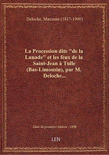 La Procession dite de la Lunade et les feux de la Saint-Jean  Tulle (Bas-Limousin), par M. Deloch