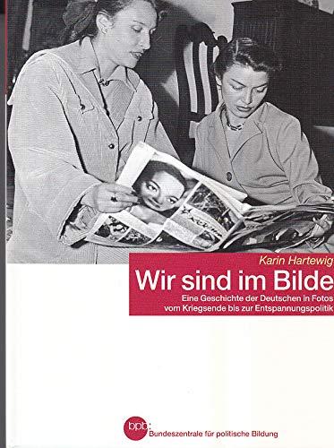 Wir sind im Bilde - Eine Geschichte der Deutschen in Fotos vom Kriegsende bis zur Entspannungspolitik