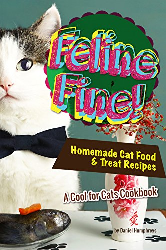 Feline Fine!: Homemade Cat Food & Treat Recipes - A Cool for Cats Cookbook (English Edition) -