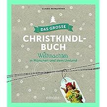 Das große Christkindl-Buch: Weihnachten in München und dem Umland