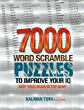 7000 Word Scramble Puzzles to Improve Your IQ by Kalman Toth M.A. M.PHIL. (2013-09-30)