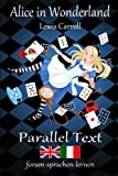 Alice in Wonderland/Alice Nel Paese Delle Meraviglie: With Sentence-by-sentence Translation Placed Directly Side by Side