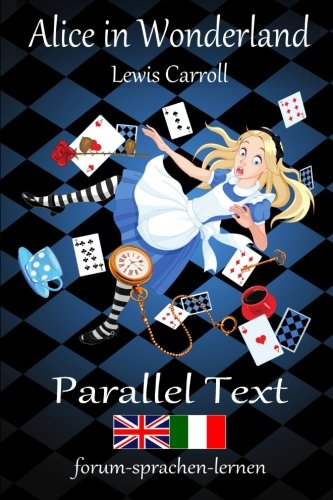 Alice in Wonderland / Alice nel Paese delle Meraviglie - Bilingual Italian English with sentence-by-sentence translation placed directly side by side