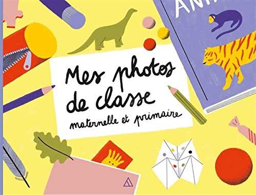 Mes photos de classe : maternelle et primaire par  Dominique Foufelle