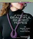 Jill Wiseman's Beautiful Beaded Ropes (Beadweaving Master Class)