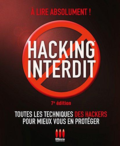 Hacking interdit - 7e édition: Toutes les techniques des Hackers pour mieux vous en protéger par Alexandre Gomez-Urbina