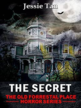 The Secret (Book #3: The Old Forrestal Place Horror Series) (English Edition) de [Tan, Jessie]
