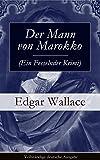 Der Mann von Marokko (Ein Fesselnder Krimi) - Vollständige deutsche Ausgabe: Ein spannender Krimi-Klassiker