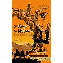 Die Reise der Weisen: Balthasar, Melchior und Caspar