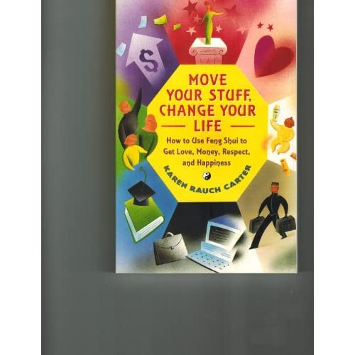 Move Your Stuff, Change Your Life: How to Use Feng Shui to Get Love, Money, Respect and Happiness by Karen Rauch Carter (2000-08-02)