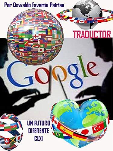 Google Traductor (Un Futuro Diferente nº 161) por Oswaldo Enrique Faverón Patriau