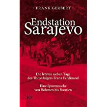 Endstation Sarajevo: Die letzten sieben Tage des Thronfolgers Franz Ferdinand Eine Spurensuche von Böhmen bis Bosnien