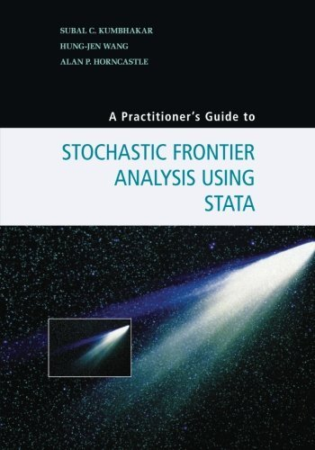 A Practitioner's Guide to Stochastic Frontier Analysis Using Stata by Subal C. Kumbhakar (2015-01-26)