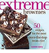BY Weis, Connie ( Author ) [ EXTREME BROWNIES: 50 RECIPES FOR THE MOST OVER-THE-TOP TREATS EVER ] Sep-2014 [ Hardcover ]