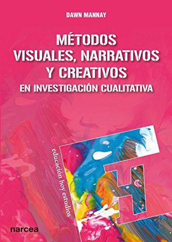 Métodos visuales, narrativos y creativos en investigación cualitativa (Educación Hoy Estudios nº 144) por Dawn Mannay