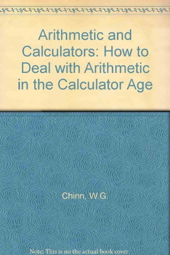 Arithmetic and Calculators: How to Deal with Arithmetic in the Calculator Age PDF Books