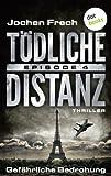 TÖDLICHE DISTANZ - Episode 4: Gefährliche Bedrohung: Thriller von Jochen Frech