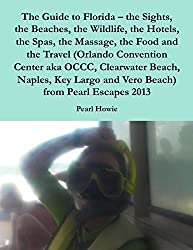 The Guide to Florida – the Sights, the Beaches, the Wildlife, the Hotels, the Spas, the Massage, the Food and the Travel (Orlando Convention Center aka ... and Vero Beach) from Pearl Escapes 2013
