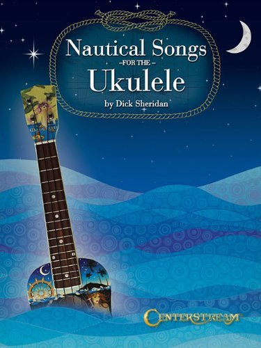 Nautical Songs for the Ukulele by Dick Sheridan (2014-05-01)
