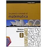 Strumenti e modelli di matematica. Tomo B: Ricerca operativa. Con espansione online. Per gli Ist. tecnici