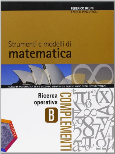 Strumenti e modelli di matematica. Tomo B: Ricerca operativa. Per gli Ist. tecnici. Con espansione online