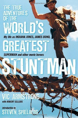 The True Adventures of the World's Greatest Stuntman: My Life as Indiana Jones, James Bond, Superman and Other Movie Heroes by Vic Armstrong (2011-05-17)