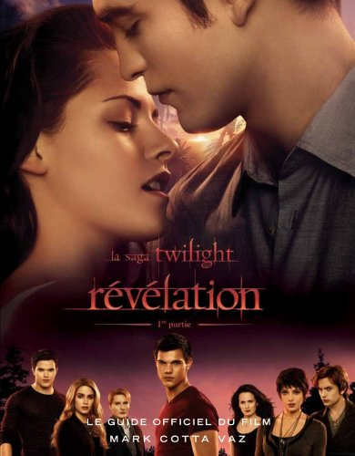 Guide officiel du film Twilight - chapitre 4 : Révélation par Mark Cotta Vaz