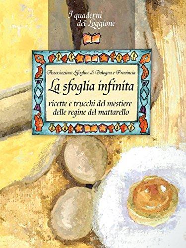 La sfoglia infinita: Ricette e trucchi del mestiere delle regine del mattarello (Cucina ed enogastronomia . I quaderni del loggione)