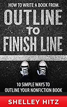 How to Write a Book From Outline to Finish Line: 10 Simple Ways to Outline Your Nonfiction Book (English Edition) van [Hitz, Shelley]