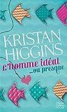 L'homme idéal... ou presque : roman / Kristan Higgins   Higgins, Kristan. Auteur