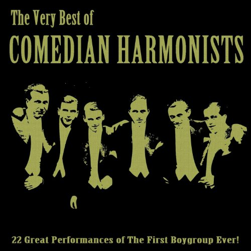 The Very Best of Comedian Harmonists (22 Great Performances of the First Boygroup Ever)
