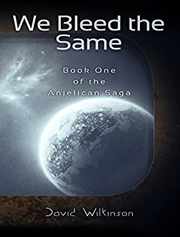 We Bleed The Same (The Anjelican Saga Book 1) by [Wilkinson, David]