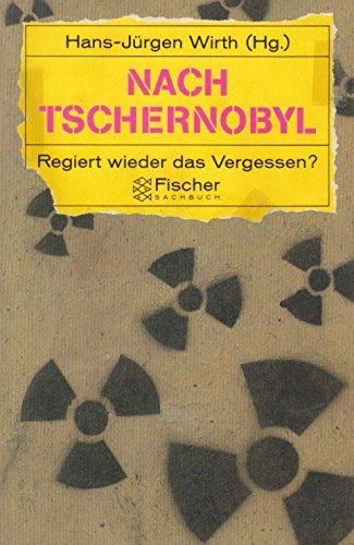 Nach Tschernobyl: Regiert wieder das Vergessen? by Hans-Jürgen Wirth (Hg.) (1989-01-01)