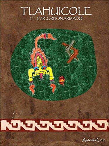 TLAHUICOLE: El escorpión armado por Antonio Cruz