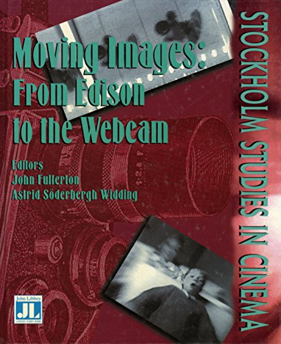 Moving Images: From Edison to the Webcam: From Edison to Webcam (Stockholm Studies in Cinema)