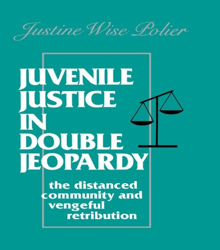Juvenile Justice in Double Jeopardy: The Distanced Community and Vengeful Retribution