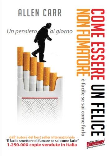 Come essere un felice non fumatore: è facile se sai come farlo. Un pensiero al giorno