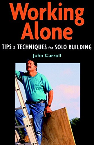 Working Alone: Tips and Techniques for Solo Building