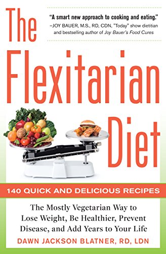 The Flexitarian Diet: The Mostly Vegetarian Way to Lose Weight, Be Healthier, Prevent Disease, and Add Years to Your Life: The Mostly Vegetarian Way to ... Prevent Disease, and Add Years to Your Life