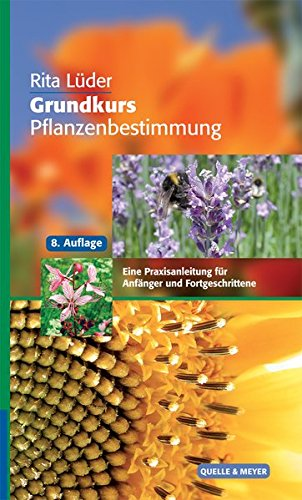 Grundkurs Pflanzenbestimmung: Eine Praxisanleitung für Anfänger und Fortgeschrittene