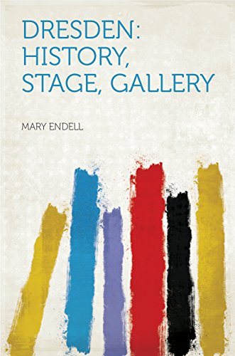 Dresden: History, Stage, Gallery (English Edition) Dresden Malerei