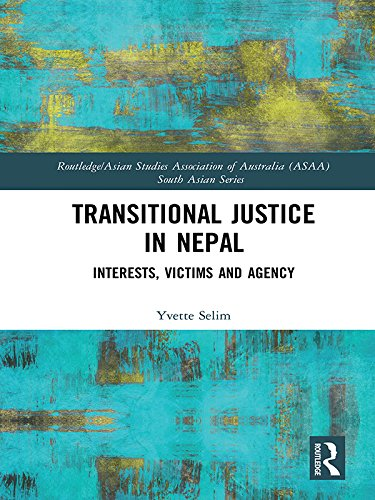 Transitional Justice in Nepal: Interests, Victims and Agency (Routledge/Asian Studies Association of Australia (ASAA) South Asian Series) (English Edition)