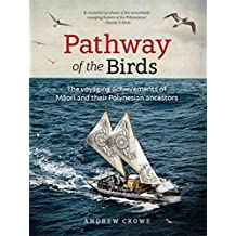 Pathway of the Birds: The Voyaging Achievements of Māori and Their Polynesian Ancestors