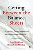 Getting Between the Balance Sheets: The Four Things Every Entrepreneur Should Know About Finance by D. Frodsham (2010-12-15)