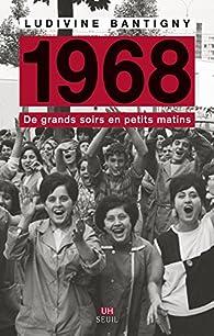 1968 : De grands soirs en petits matins par Ludivine Bantigny