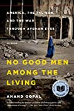 No Good Men Among the Living (American Empire Project) - Anand Gopal