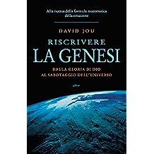 Riscrivere la genesi: Dalla gloria di Dio al sabotaggio dell'universo. Alla ricerca della formula matematica della creazione